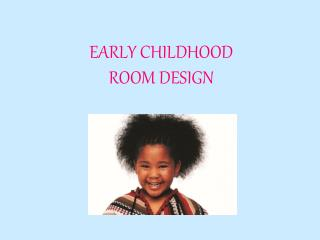 EARLY CHILDHOOD  ROOM DESIGN