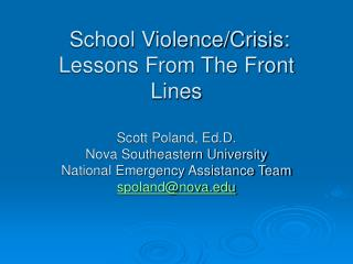 School Violence/Crisis: Lessons From The Front Lines Scott Poland, Ed.D. Nova Southeastern University National Emergency