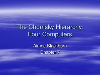 The Chomsky Hierarchy:    Four Computers