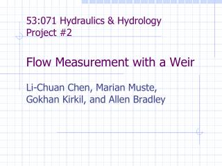 53:071 Hydraulics & Hydrology Project #2 Flow Measurement with a Weir