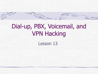 Dial-up, PBX, Voicemail, and VPN Hacking