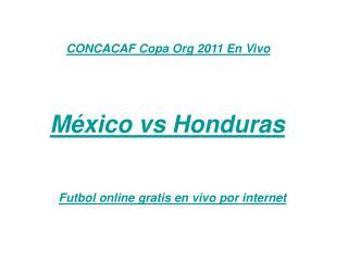 ver el partido méxico vs honduras en vivo 22 junio 2011