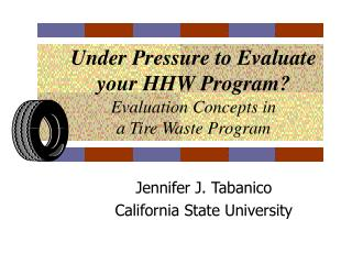 Under Pressure to Evaluate your HHW Program  Evaluation Concepts in a Tire Waste Program