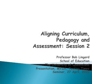 Aligning Curriculum, Pedagogy and Assessment: Session 2