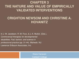 Chapter 3 The Nature and Value of Empirically Validated Interventions Crighton Newsom and Christine A. Hovanitz