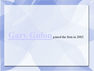 Gary Guion joined the firm in 2002