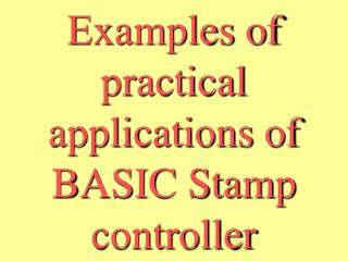 Examples of practical applications of BASIC Stamp controller