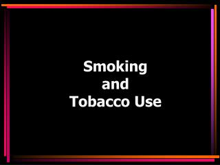 Smoking  and  Tobacco Use