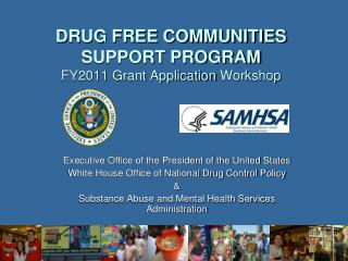 DRUG FREE COMMUNITIES  SUPPORT PROGRAM FY2011  Grant Application  Workshop