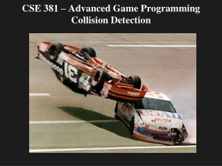 CSE 381 – Advanced Game Programming Collision Detection