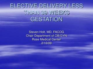 ELECTIVE DELIVERY LESS THAN 39 WEEKS GESTATION