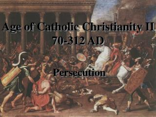 Age of Catholic Christianity II 70-312 AD