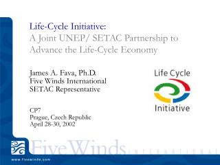 Life - Cycle Initiative : A Joint UNEP/ SETAC  Partnership to Advance the  Life-Cycle Economy