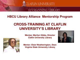 HBCU Library Alliance  Mentorship Program  CROSS-TRAINING AT CLAFLIN UNIVERSITY S LIBRARY