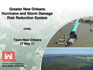 Greater New Orleans Hurricane and Storm Damage Risk Reduction System  CPRA  Team New Orleans  17 May  11
