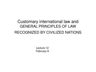 Customary international law and  GENERAL PRINCIPLES OF LAW RECOGNIZED BY CIVILIZED NATIONS