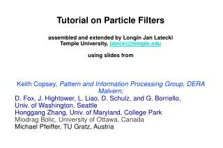 Tutorial on Particle Filters assembled and extended by Longin Jan Latecki Temple University,  latecki@temple.edu using s