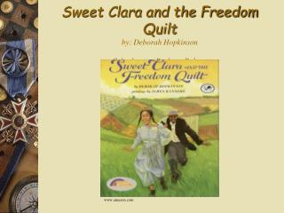 Sweet Clara and the Freedom Quilt by: Deborah Hopkinson Cyberlesson: Barbara Palmer