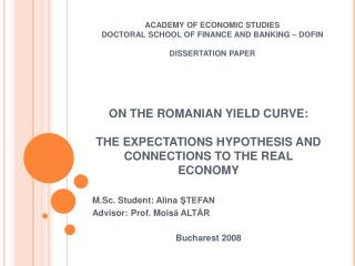 ON THE ROMANIAN YIELD CURVE:  THE EXPECTATIONS HYPOTHESIS AND CONNECTIONS TO THE REAL ECONOMY