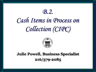 B.2. Cash Items in Process on Collection (CIPC)