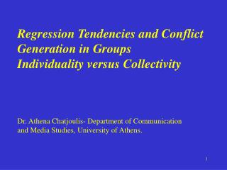 Regression Tendencies and Conflict  Generation in Groups Individuality versus Collectivity Dr. Athena Chatjoulis- Depart