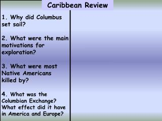 1. Why did Columbus set sail?  2. What were the main motivations for exploration? 3. What were most Native Americans k