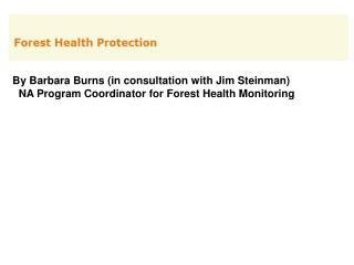 By Barbara Burns (in consultation with Jim Steinman)   NA Program Coordinator for Forest Health Monitoring