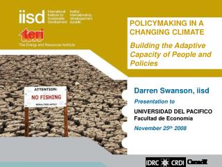Darren Swanson, iisd Presentation to UNIVERSIDAD DEL PACIFICO Facultad de Economía November 25 th  2008