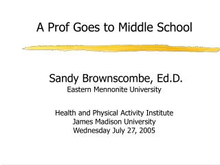 Sandy Brownscombe, Ed.D.  Eastern Mennonite University   Health and Physical Activity Institute James Madison University