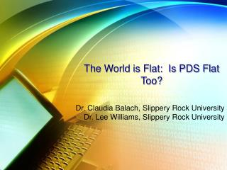 The World is Flat:  Is PDS Flat Too?