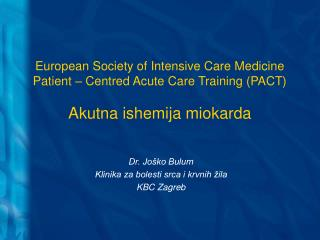 European Society of Intensive Care Medicine Patient – Centred Acute Care Training (PACT) Akutna ishemija miokarda