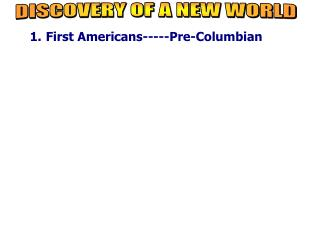 First Americans-----Pre-Columbian