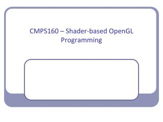 CMPS160 – Shader-based OpenGL Programming