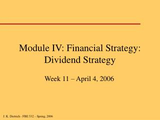 Module IV: Financial Strategy: Dividend Strategy