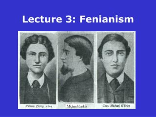 Lecture 3: Fenianism
