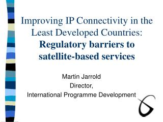 Improving IP Connectivity in the Least Developed Countries: Regulatory barriers to satellite-based services