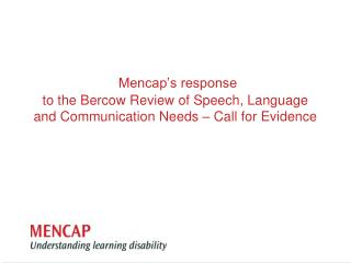 Mencap's response  to the Bercow Review of Speech, Language and Communication Needs – Call for Evidence