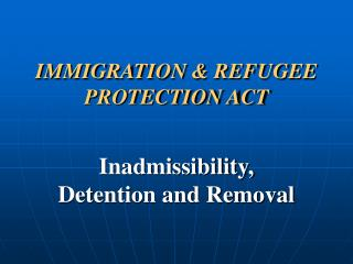 IMMIGRATION & REFUGEE PROTECTION ACT