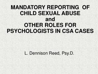 MANDATORY REPORTING  OF  CHILD SEXUAL ABUSE and  OTHER ROLES FOR PSYCHOLOGISTS IN CSA CASES