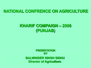 BALWINDER SINGH SIDHU Director of Agriculture .