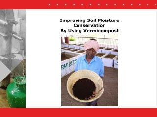 Improving Soil Moisture Conservation  By Using Vermicompost