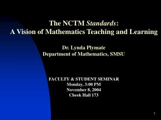 The NCTM  Standards :  A Vision of Mathematics Teaching and Learning Dr. Lynda Plymate Department of Mathematics, SMSU F