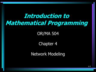 OR/MA 504 Chapter 4 Network Modeling