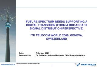 FUTURE SPECTRUM NEEDS SUPPORTING A DIGITAL TRANSITION (FROM A BROADCAST SIGNAL DISTRIBUTION PERSPECTIVE) ITU TELECOM WOR