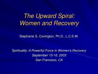 The Upward Spiral:  Women and Recovery