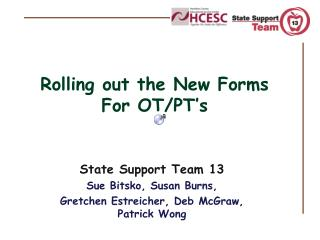 Rolling out the New Forms For OT/PT's