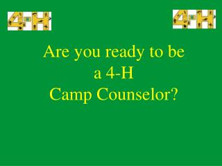 Are you ready to be  a 4-H Camp Counselor?