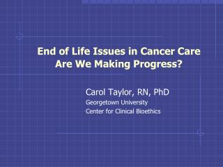 End of Life Issues in Cancer Care Are We Making Progress?