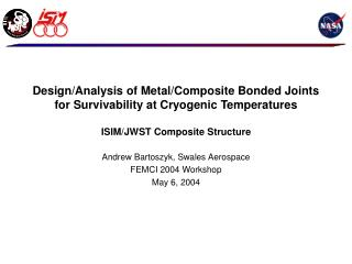Design/Analysis of Metal/Composite Bonded Joints for Survivability at Cryogenic Temperatures ISIM/JWST Composite Structu