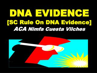 DNA EVIDENCE [SC Rule On DNA Evidence] ACA Nimfa Cuesta Vilches